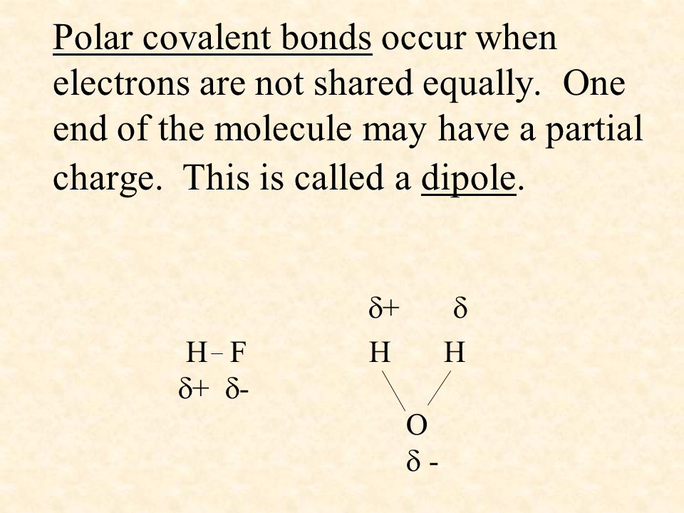 Polar covalent bonds occur when electrons are not shared equally