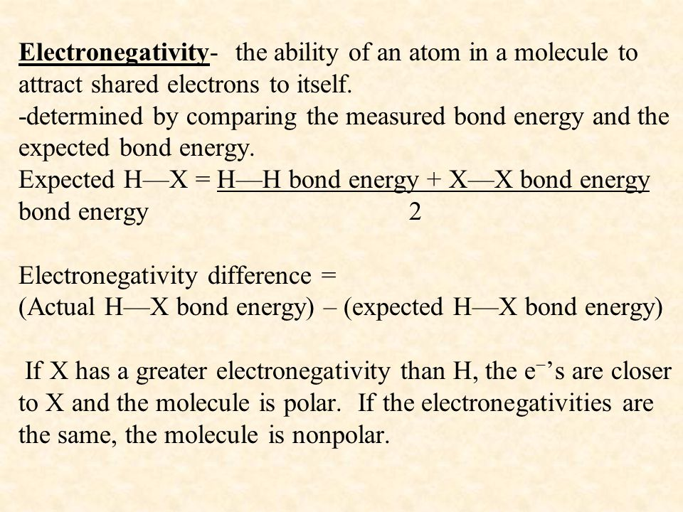 Electronegativity- the ability of an atom in a molecule to attract shared electrons to itself.