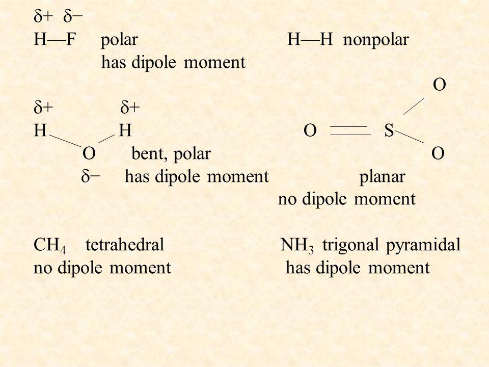 + − H—F polar H—H nonpolar. has dipole moment O + + H H O S. O