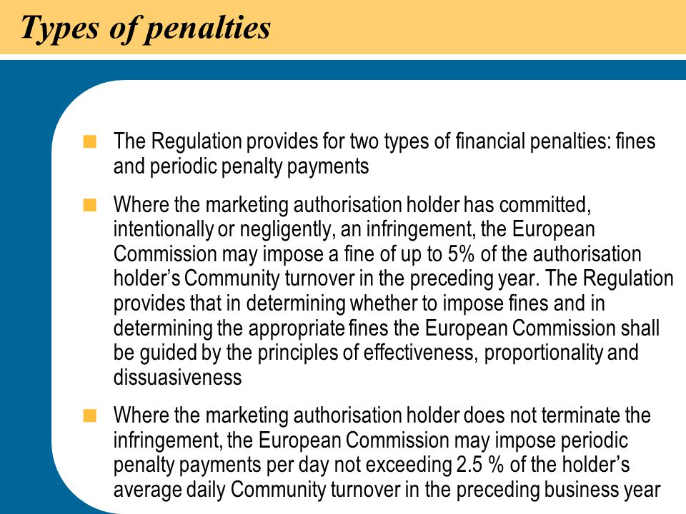 Types of penalties The Regulation provides for two types of financial penalties: fines and periodic penalty payments.
