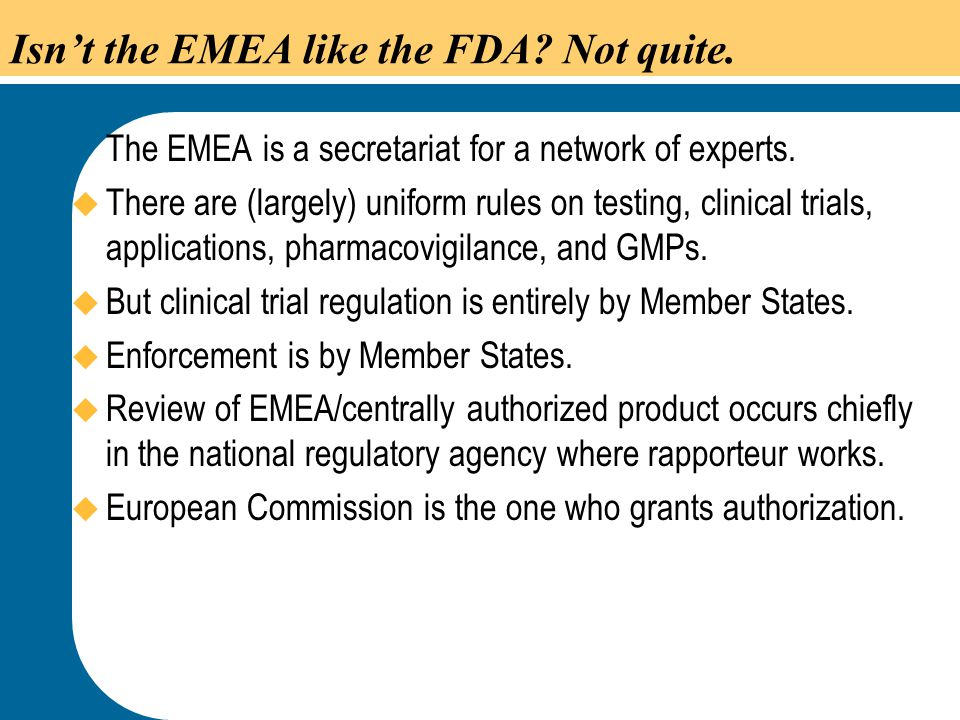Isn't the EMEA like the FDA Not quite.