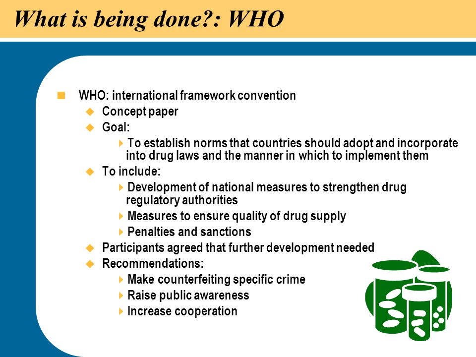 What is being done : WHO WHO: international framework convention