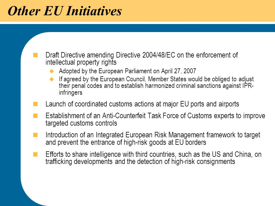 Other EU Initiatives Draft Directive amending Directive 2004/48/EC on the enforcement of intellectual property rights.