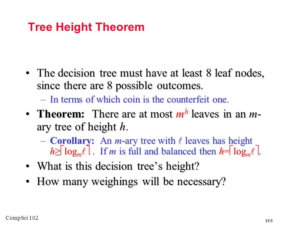 Theorem: There are at most mh leaves in an m-ary tree of height h.