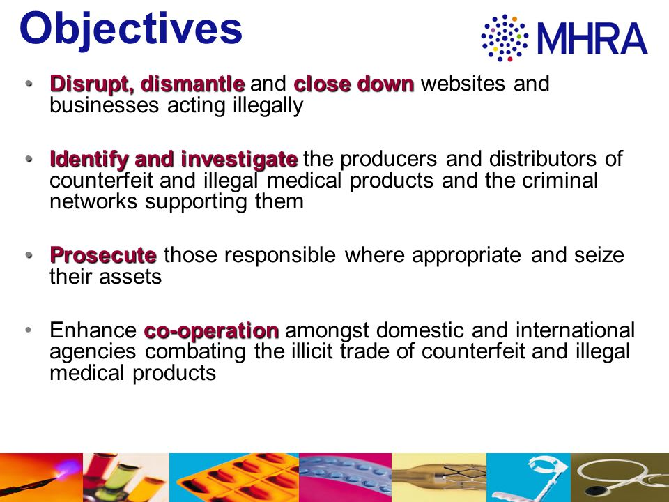Objectives Disrupt, dismantle and close down websites and businesses acting illegally.