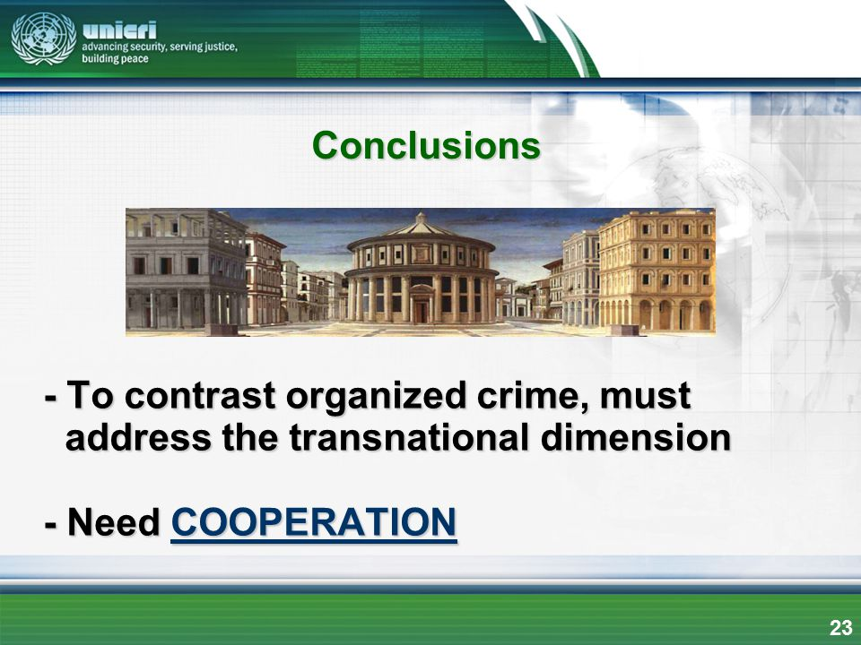 Conclusions - To contrast organized crime, must address the transnational dimension - Need COOPERATION.