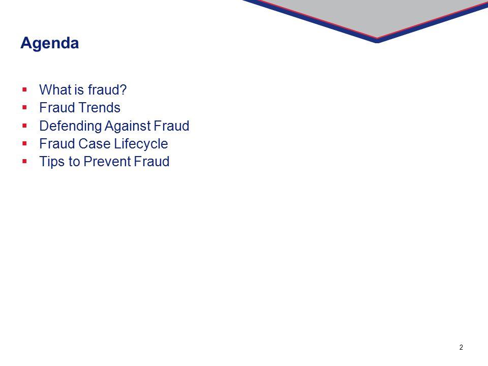 Agenda What is fraud Fraud Trends Defending Against Fraud