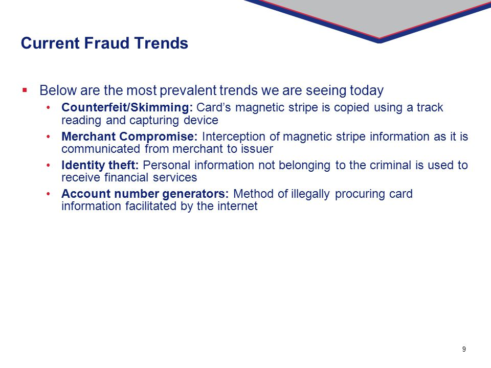 Current Fraud Trends Below are the most prevalent trends we are seeing today.