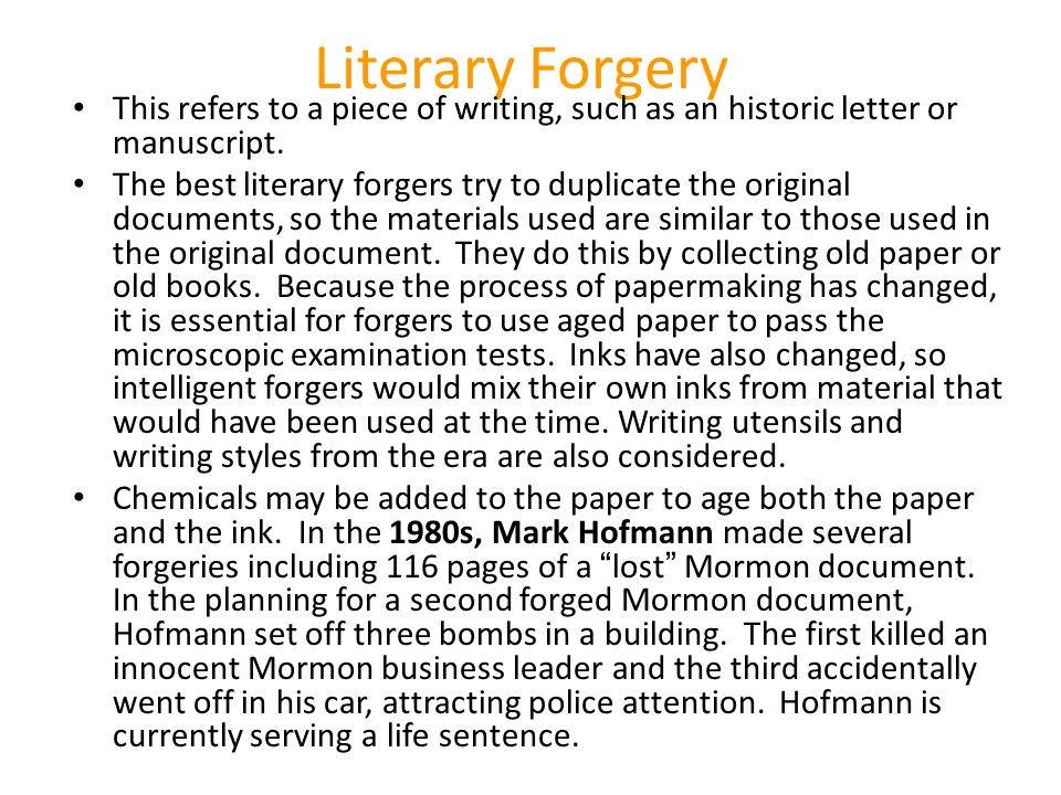 Literary Forgery This refers to a piece of writing, such as an historic letter or manuscript.