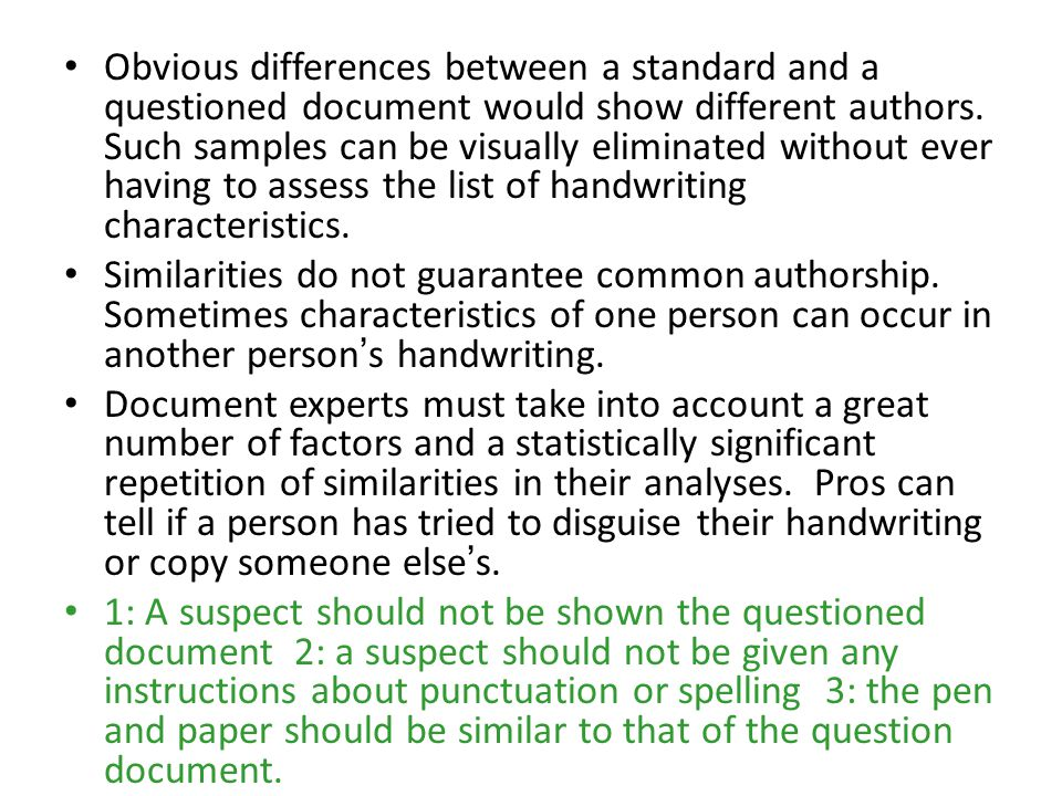 Obvious differences between a standard and a questioned document would show different authors. Such samples can be visually eliminated without ever having to assess the list of handwriting characteristics.