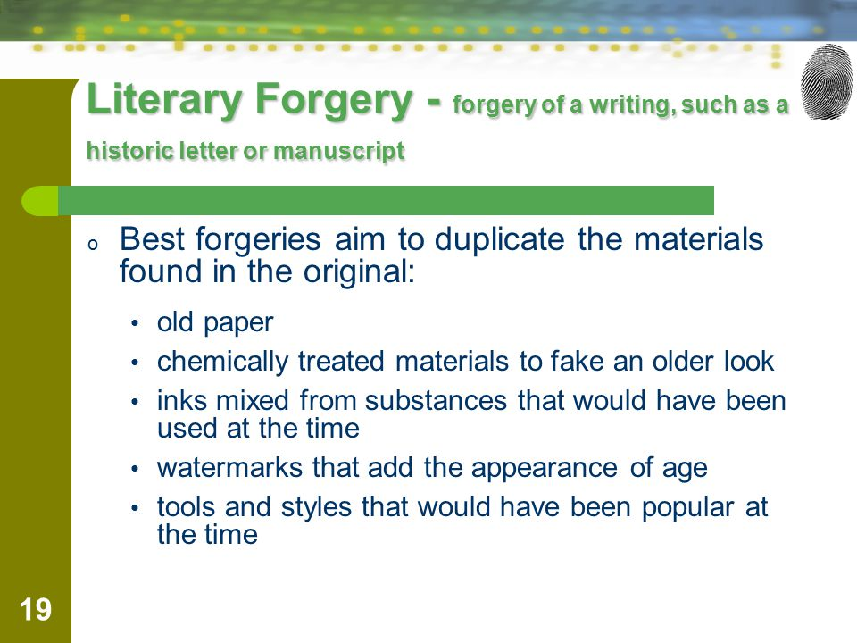 Literary Forgery - forgery of a writing, such as a historic letter or manuscript