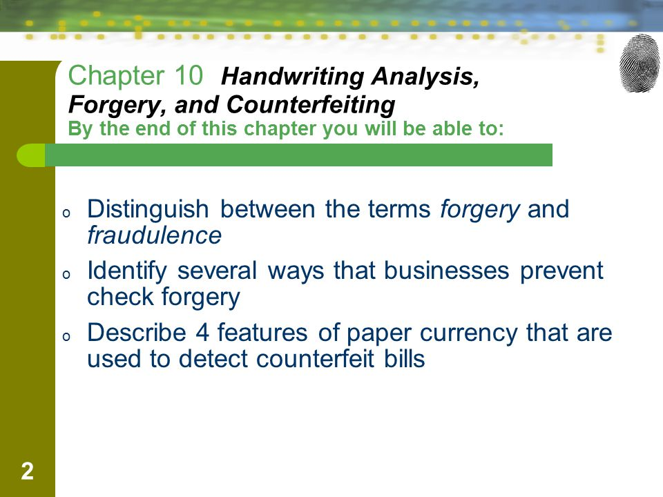 Chapter 10 Handwriting Analysis, Forgery, and Counterfeiting By the end of this chapter you will be able to: