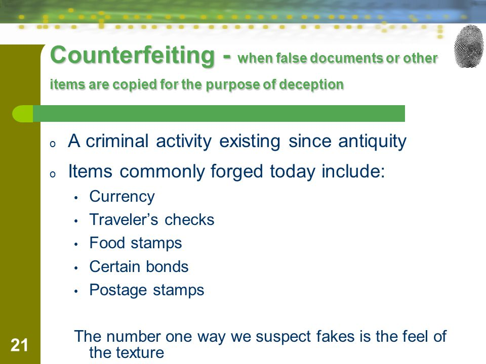 Counterfeiting - when false documents or other items are copied for the purpose of deception