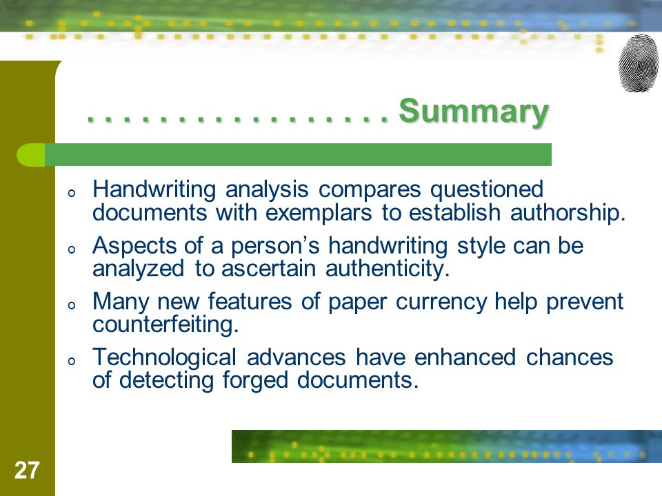 . . . . . . . . . . . . . . . . . Summary Handwriting analysis compares questioned documents with exemplars to establish authorship.