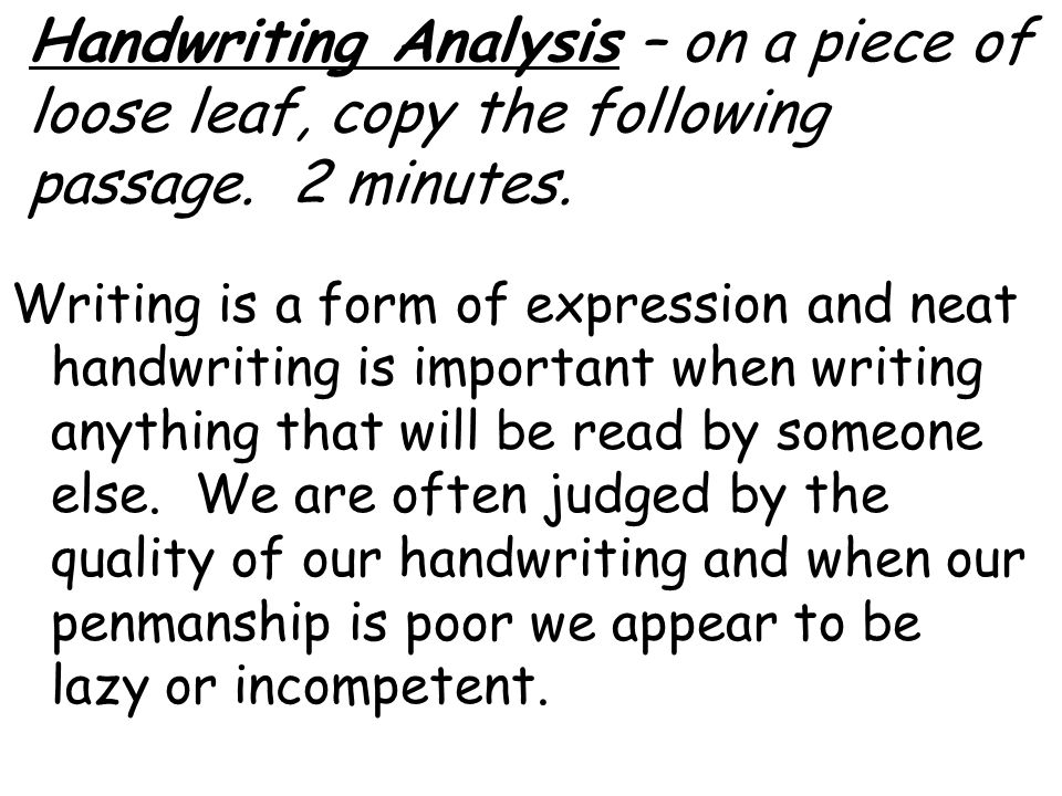 Handwriting Analysis – on a piece of loose leaf, copy the following passage. 2 minutes.