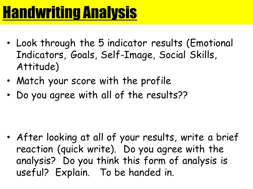 Handwriting Analysis Look through the 5 indicator results (Emotional Indicators, Goals, Self-Image, Social Skills, Attitude)