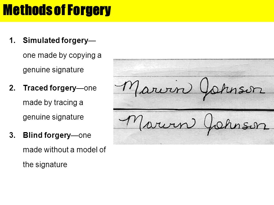 Methods of Forgery Chapter 15. Simulated forgery—one made by copying a genuine signature. Traced forgery—one made by tracing a genuine signature.