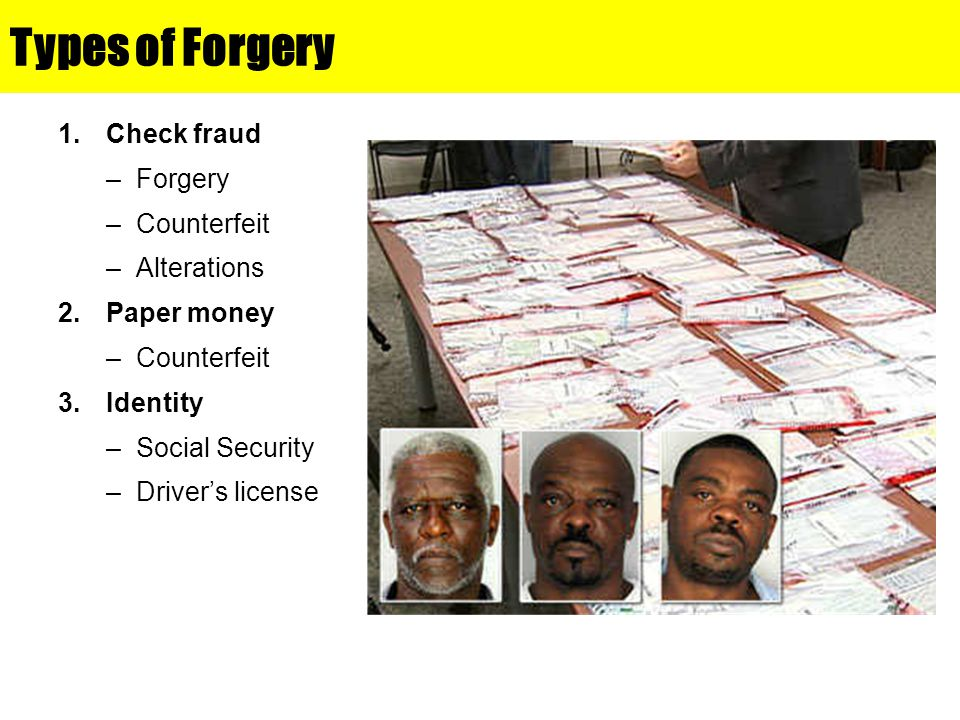 Types of Forgery Check fraud Forgery Counterfeit Alterations