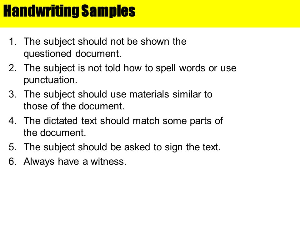Handwriting Samples Chapter 15. The subject should not be shown the questioned document.