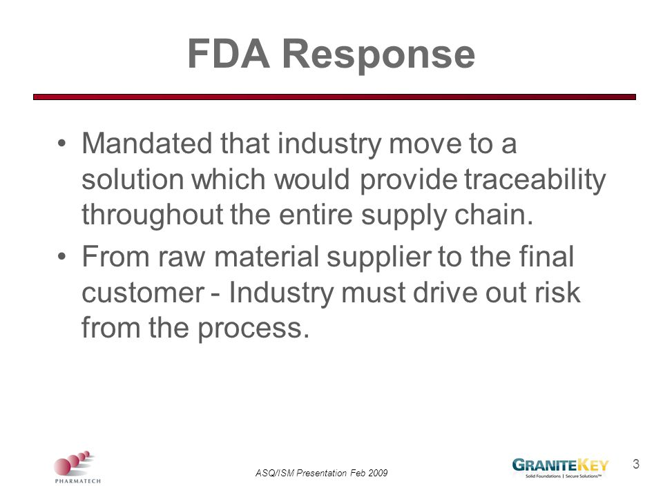 FDA Response Mandated that industry move to a solution which would provide traceability throughout the entire supply chain.