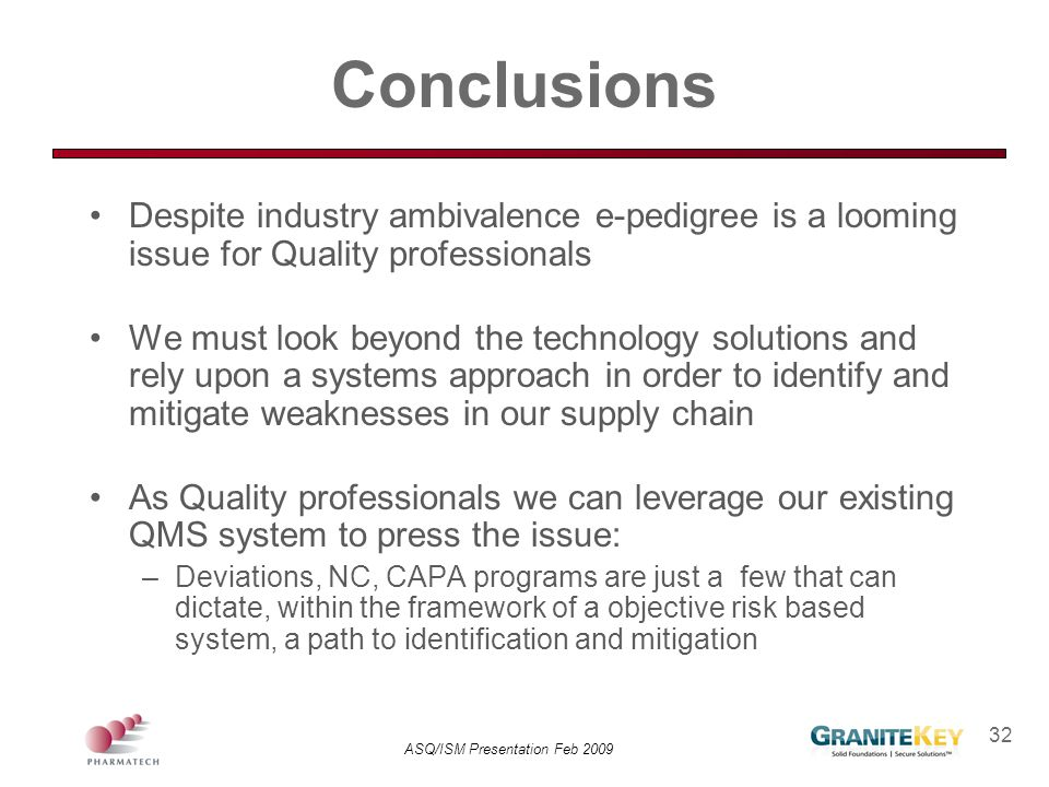Conclusions Despite industry ambivalence e-pedigree is a looming issue for Quality professionals.