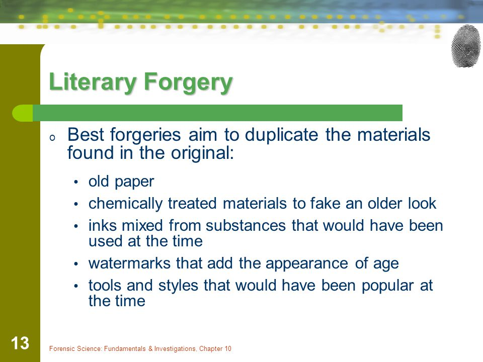 Literary Forgery Best forgeries aim to duplicate the materials found in the original: old paper. chemically treated materials to fake an older look.