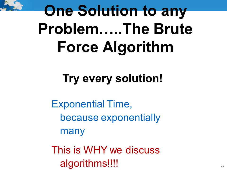 One Solution to any Problem…..The Brute Force Algorithm