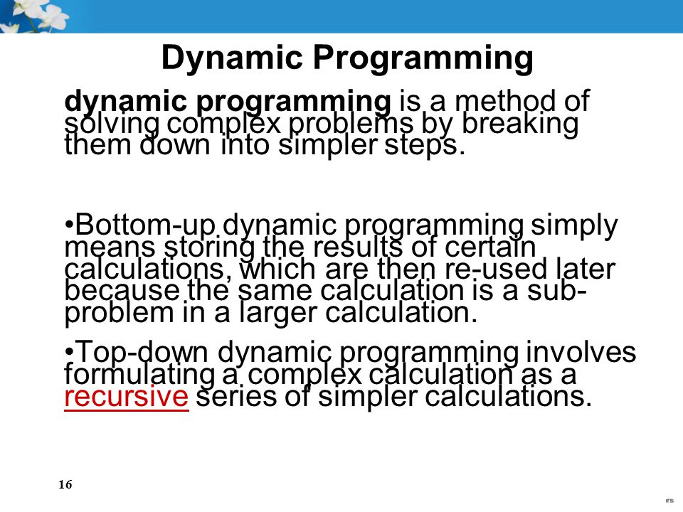 Dynamic Programming dynamic programming is a method of solving complex problems by breaking them down into simpler steps.