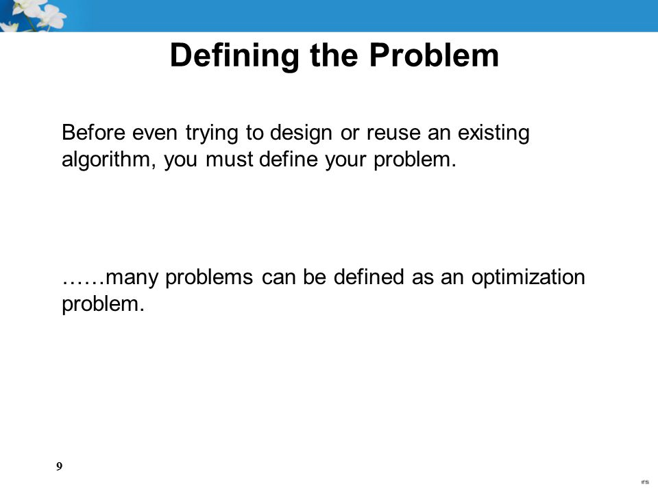 Defining the Problem Before even trying to design or reuse an existing algorithm, you must define your problem.