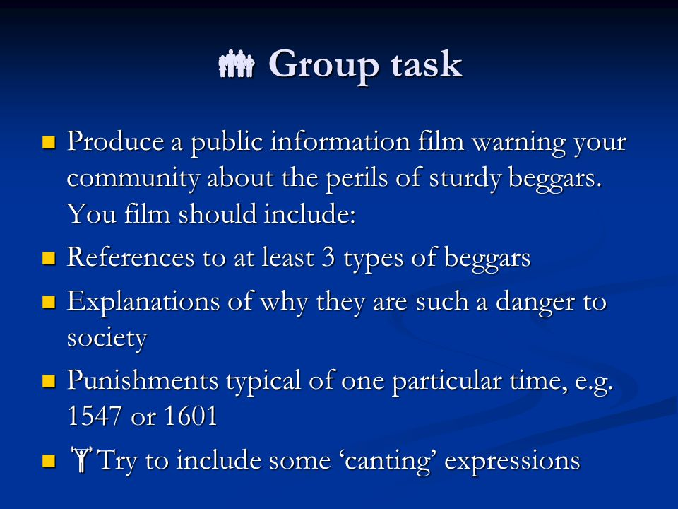  Group task Produce a public information film warning your community about the perils of sturdy beggars. You film should include: