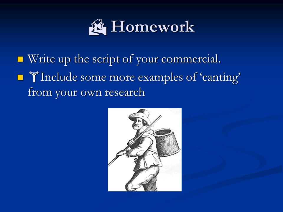  Homework Write up the script of your commercial.
