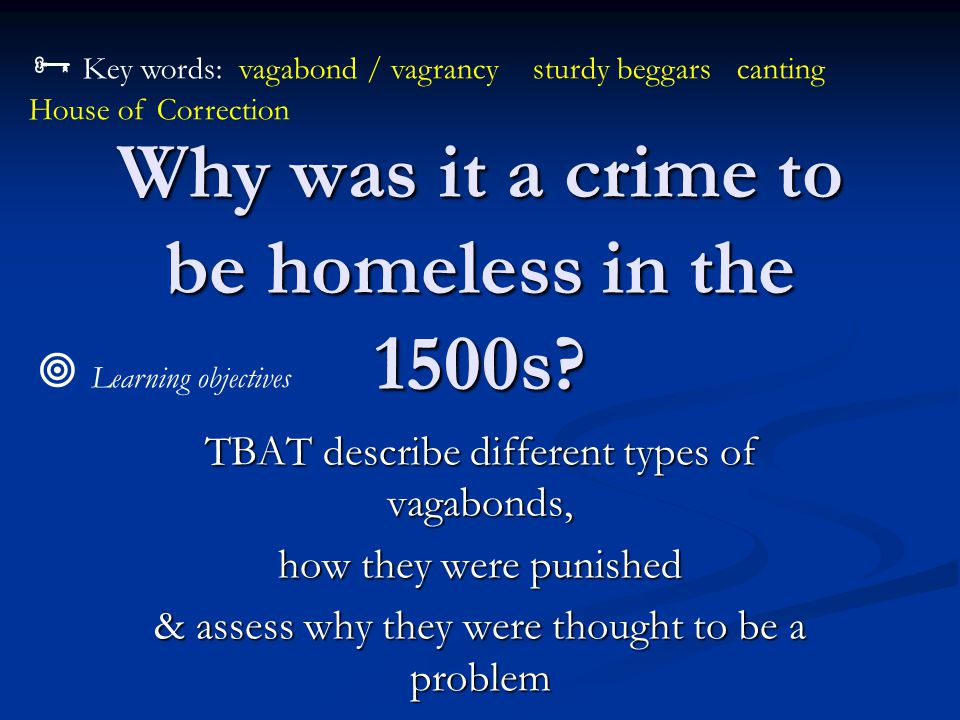 Why was it a crime to be homeless in the 1500s