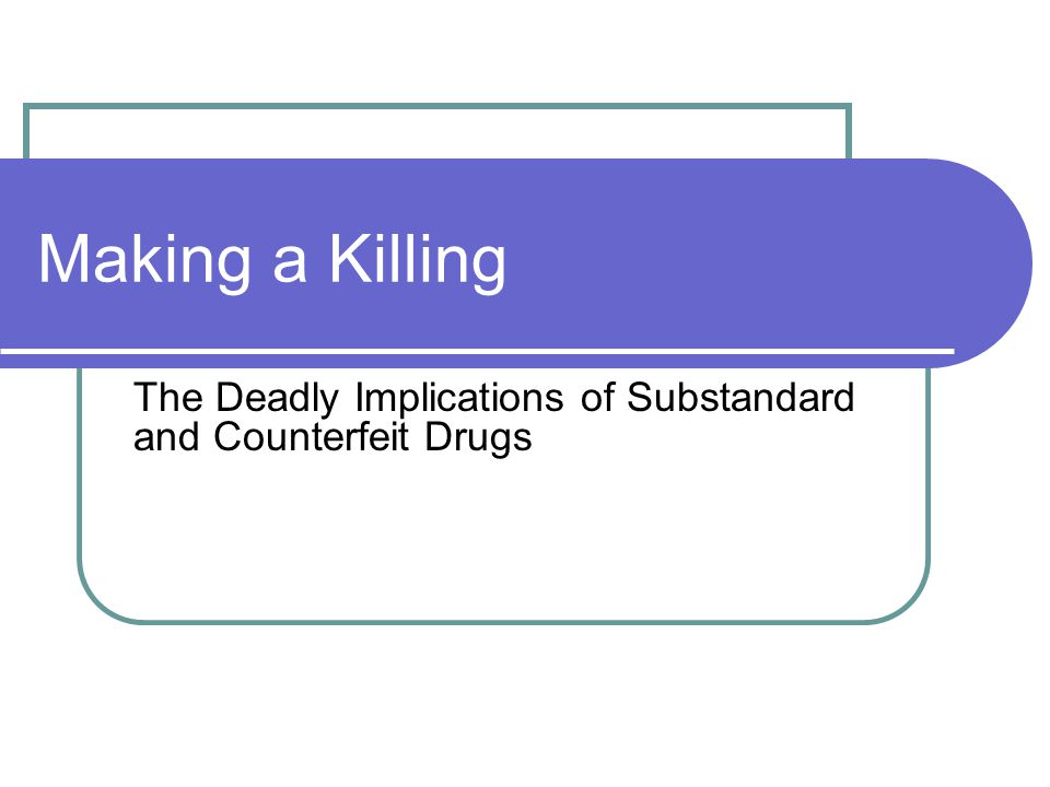 The Deadly Implications of Substandard and Counterfeit Drugs