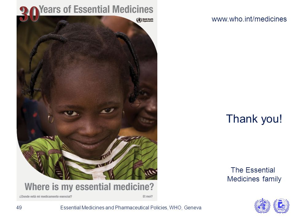 www.who.int/medicines Thank you! The Essential Medicines family