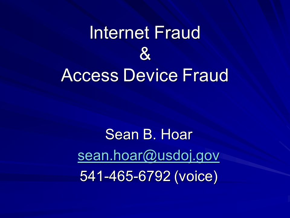 Internet Fraud & Access Device Fraud
