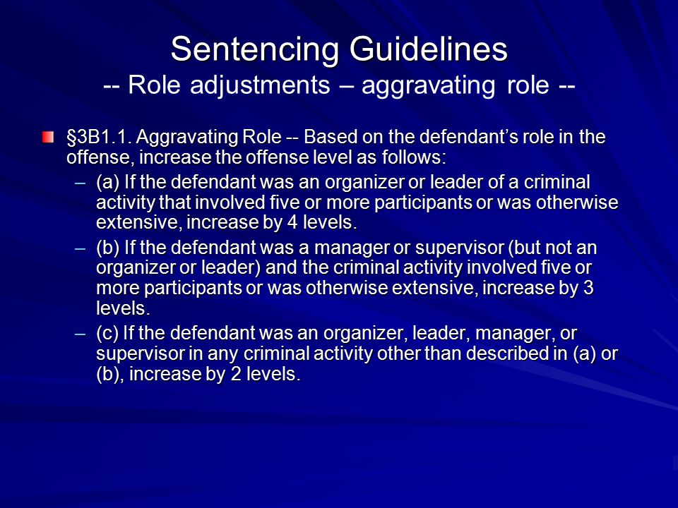 Sentencing Guidelines -- Role adjustments – aggravating role --