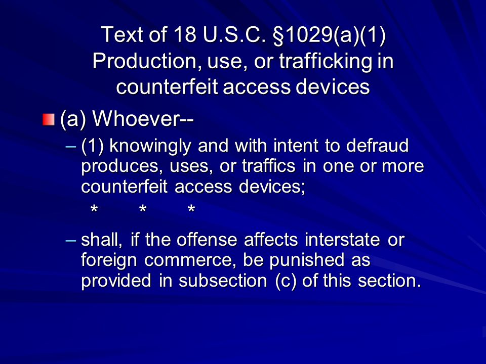 Text of 18 U.S.C. §1029(a)(1) Production, use, or trafficking in counterfeit access devices