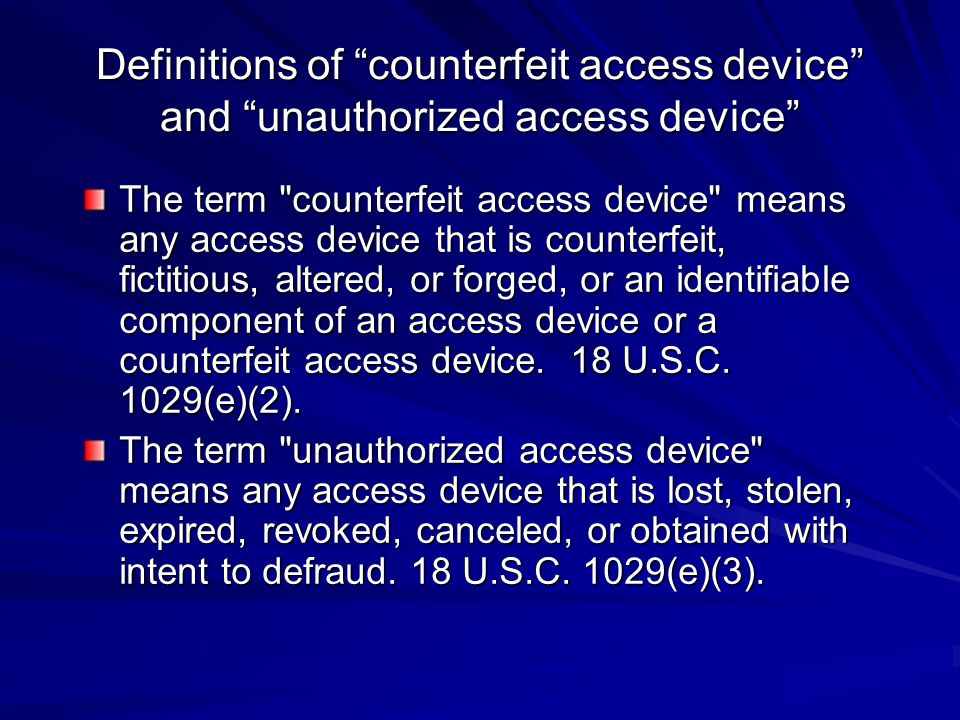 Definitions of counterfeit access device and unauthorized access device