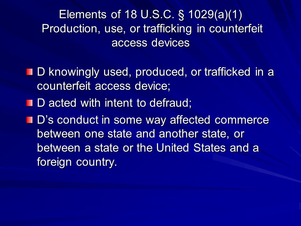 Elements of 18 U.S.C. § 1029(a)(1) Production, use, or trafficking in counterfeit access devices