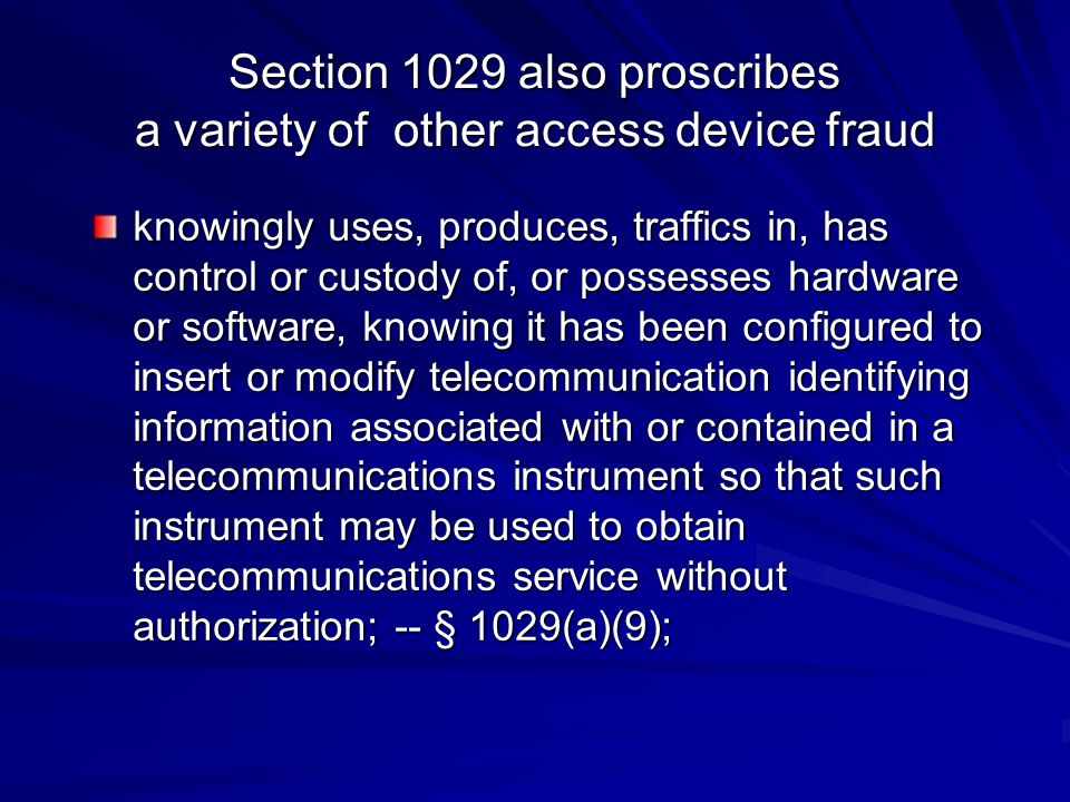 Section 1029 also proscribes a variety of other access device fraud