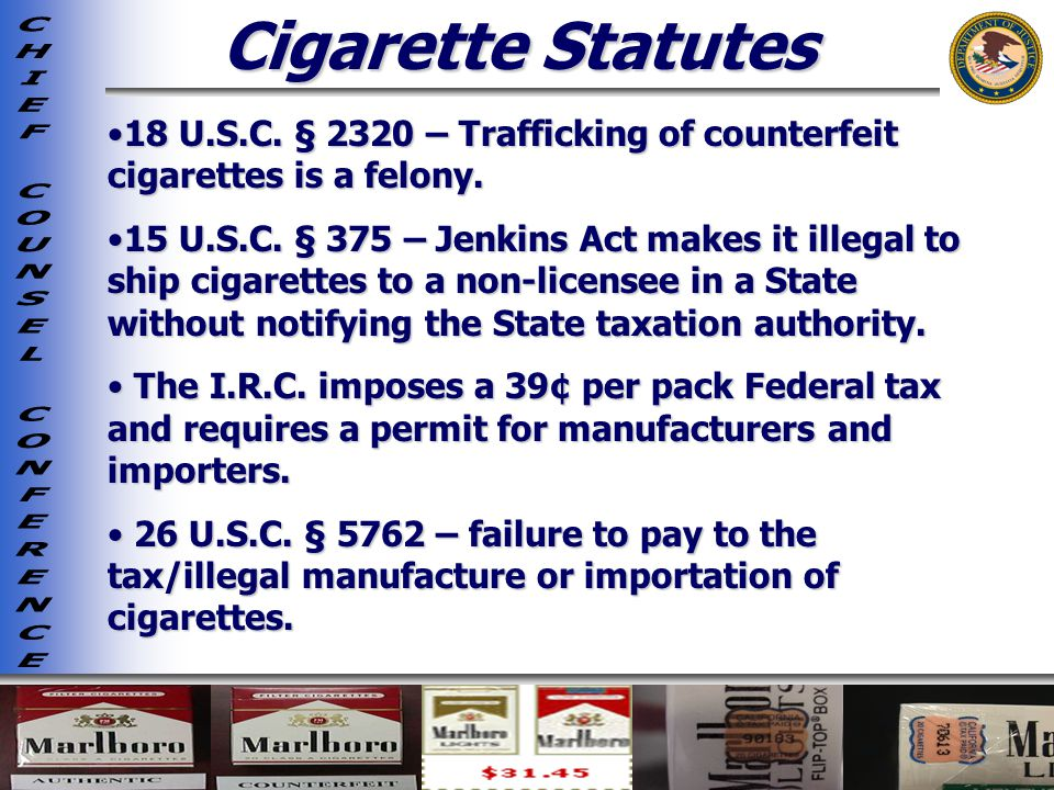 Cigarette Statutes 18 U.S.C. § 2320 – Trafficking of counterfeit cigarettes is a felony.
