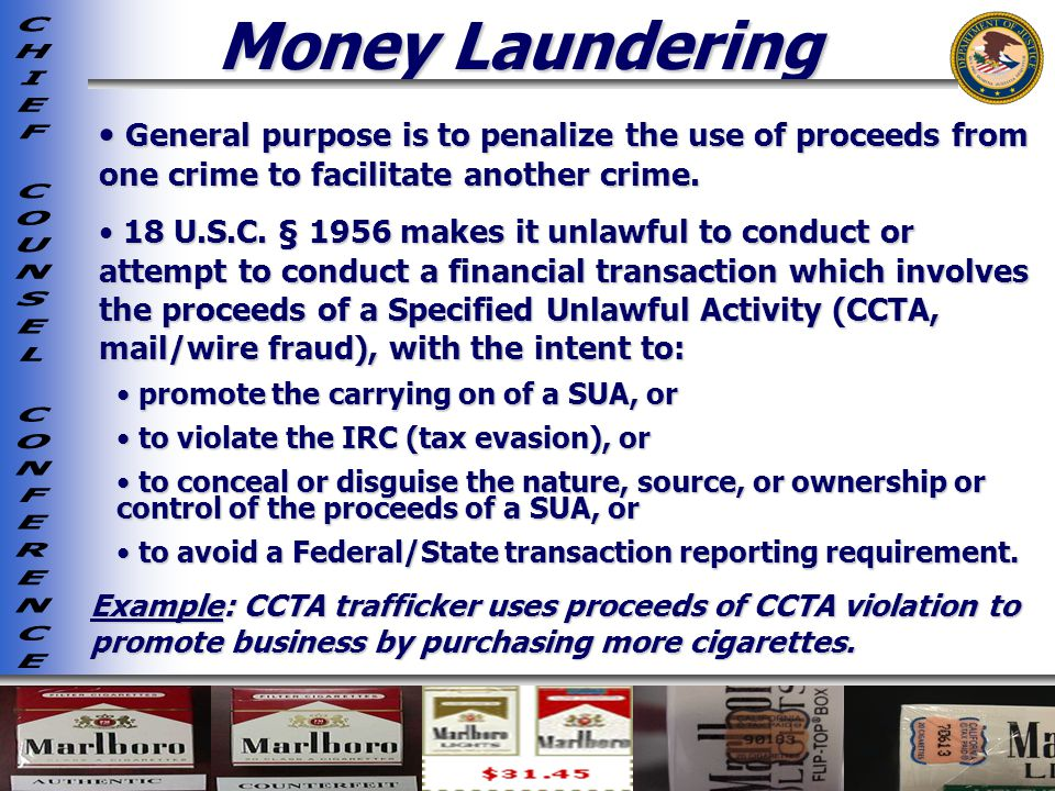 Money Laundering General purpose is to penalize the use of proceeds from one crime to facilitate another crime.