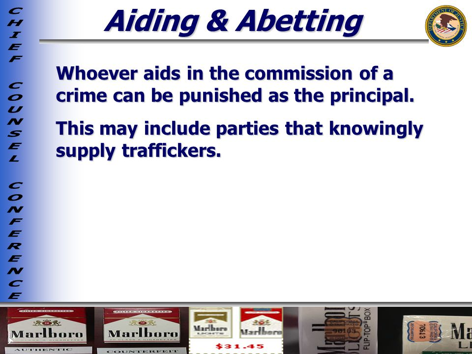 Aiding & Abetting Whoever aids in the commission of a crime can be punished as the principal.