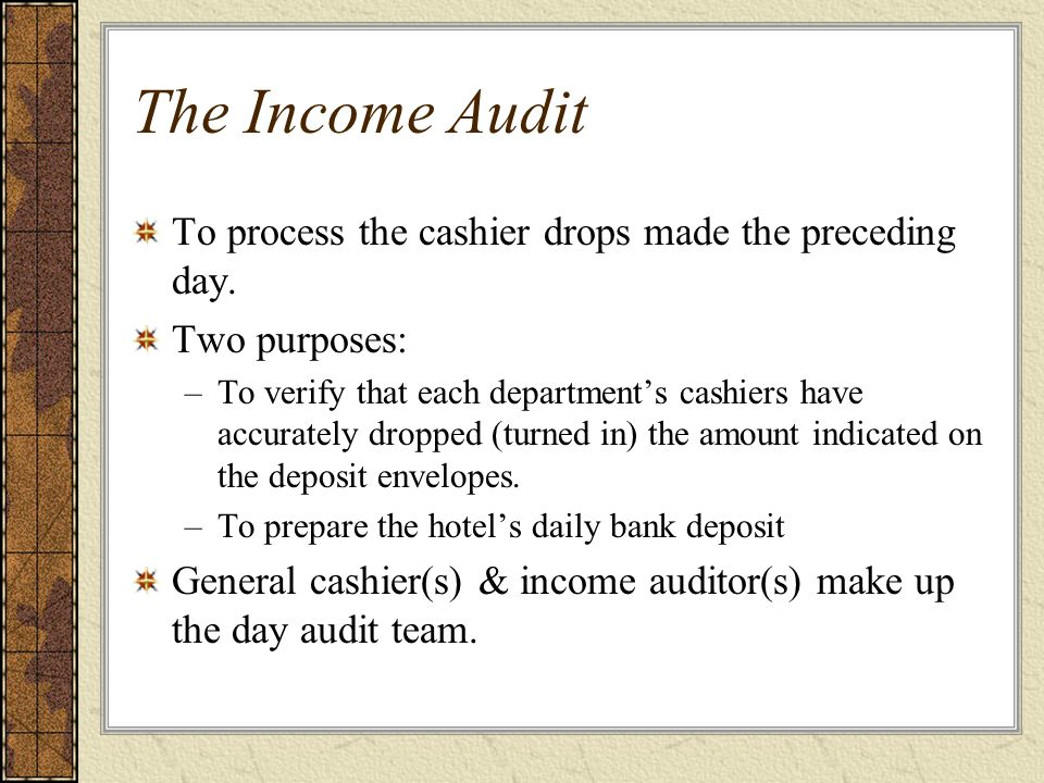 The Income Audit To process the cashier drops made the preceding day.