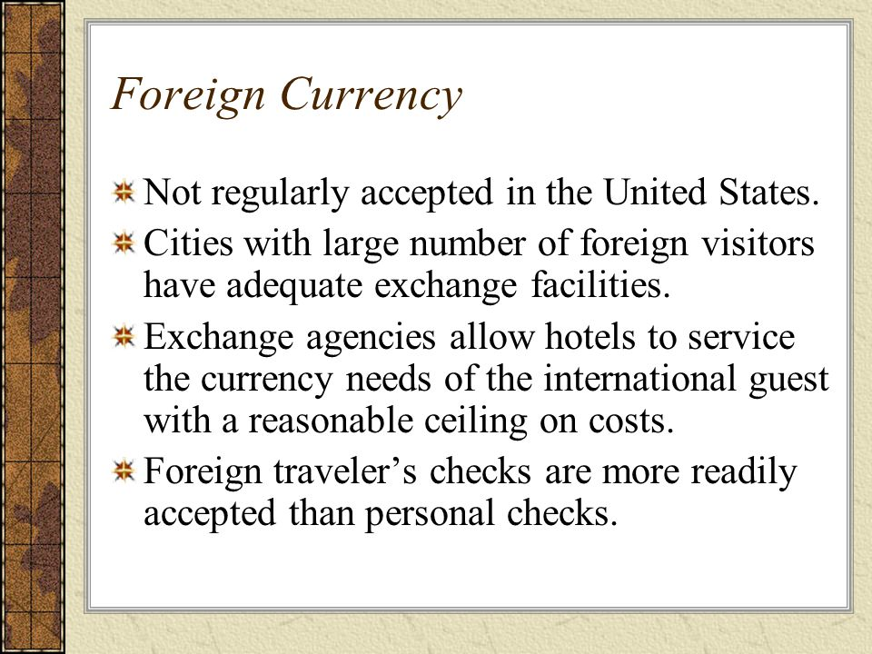 Foreign Currency Not regularly accepted in the United States.