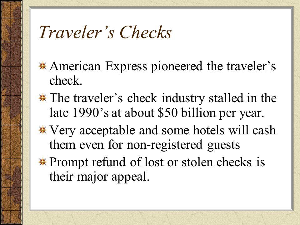 Traveler's Checks American Express pioneered the traveler's check.