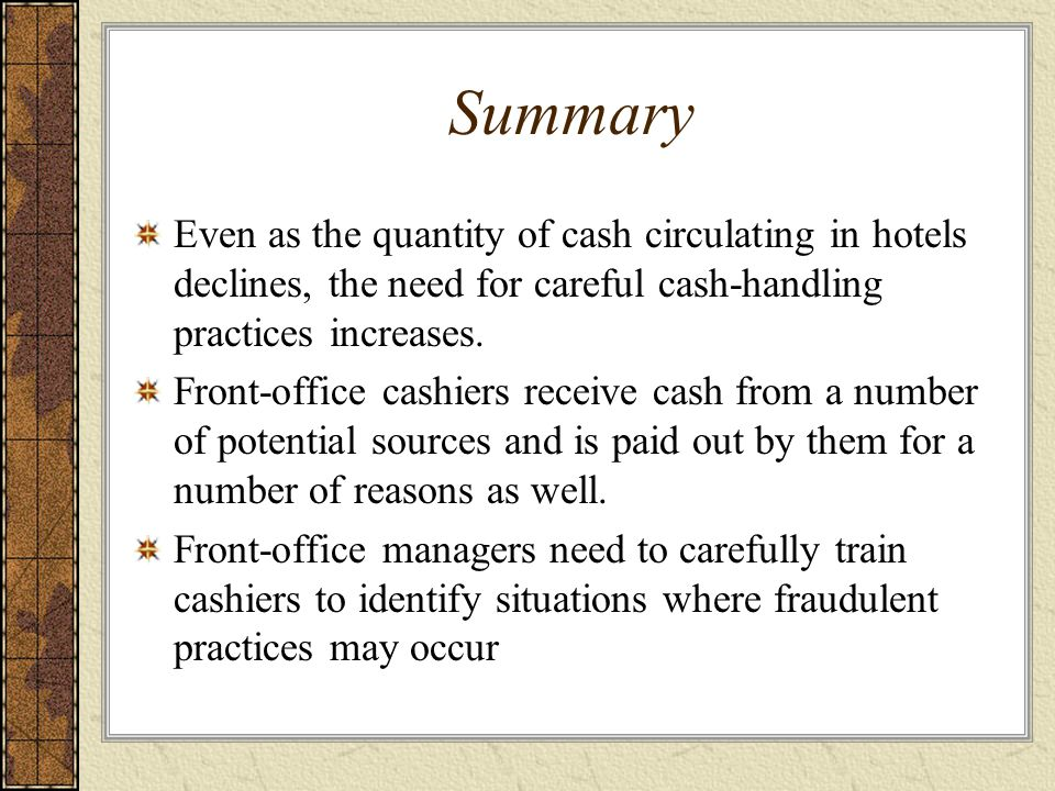 Summary Even as the quantity of cash circulating in hotels declines, the need for careful cash-handling practices increases.