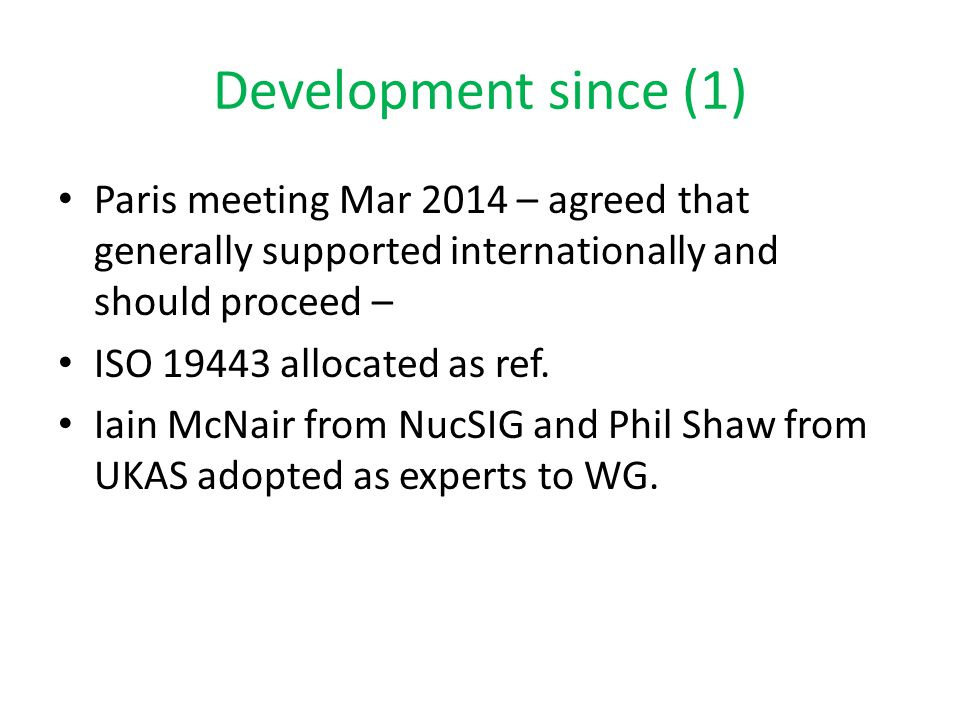 Development since (1) Paris meeting Mar 2014 – agreed that generally supported internationally and should proceed –