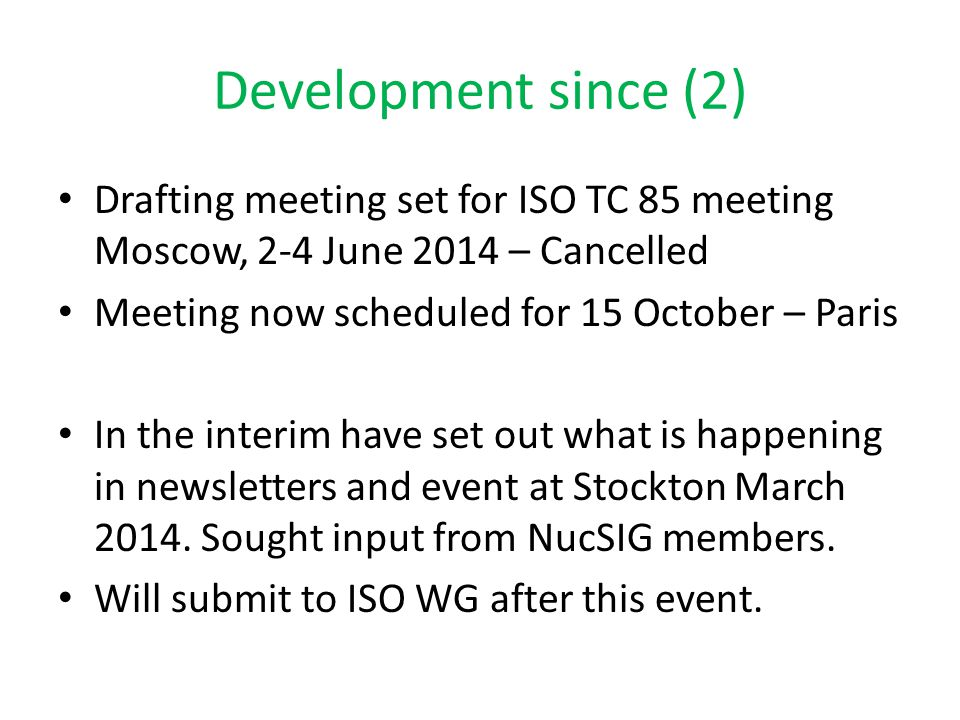 Development since (2) Drafting meeting set for ISO TC 85 meeting Moscow, 2-4 June 2014 – Cancelled.