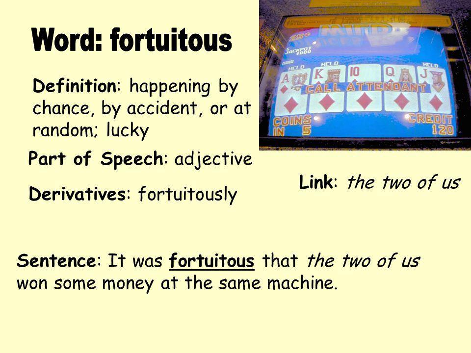 Word: fortuitous Definition: happening by chance, by accident, or at